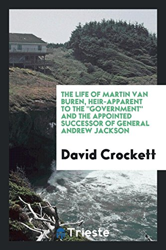 The Life of Martin Van Buren, Heir-Apparent: David Crockett