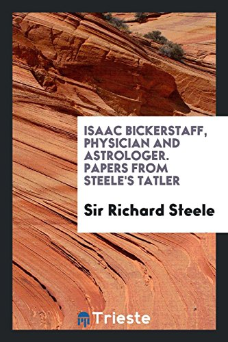 9780649011759: Isaac Bickerstaff, physician and astrologer. Papers from Steele's Tatler