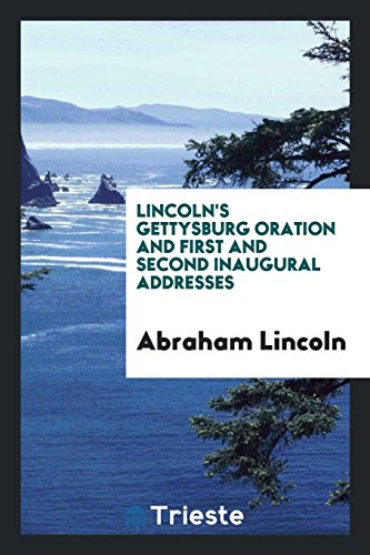 Lincoln s Gettysburg Oration and First and: Abraham Lincoln