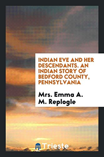 Indian Eve and Her Descendants. an Indian: Mrs Emma a