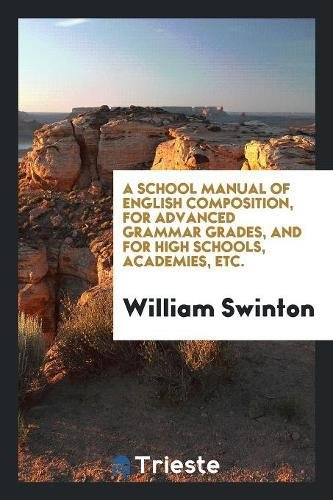A School Manual of English Composition, for: William Swinton