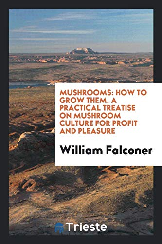 9780649027330: Mushrooms: How to Grow Them. A Practical Treatise on Mushroom Culture for Profit and Pleasure