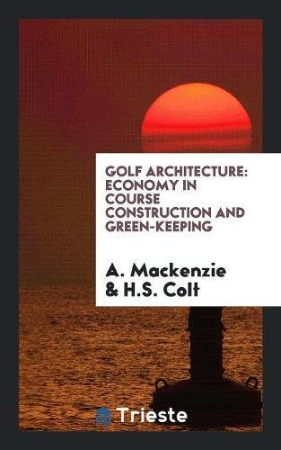 Golf Architecture: Economy in Course Construction and: A MacKenzie