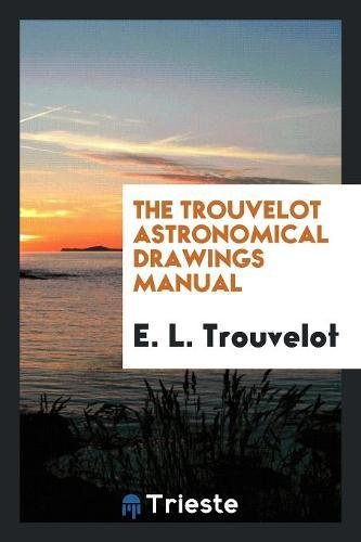 9780649031627: The Trouvelot Astronomical Drawings Manual