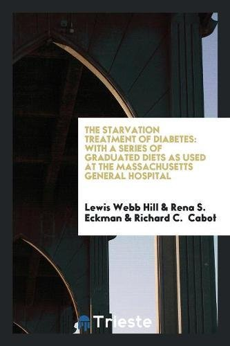 9780649032983: The Starvation Treatment of Diabetes: With a Series of Graduated Diets as Used at the Massachusetts General Hospital