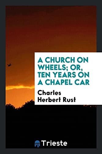 9780649035564: A Church on Wheels; Or, Ten Years on a Chapel Car