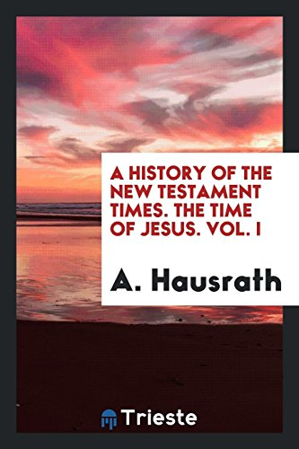 9780649041824: A History of the New Testament Times. The Time of Jesus. Vol. I