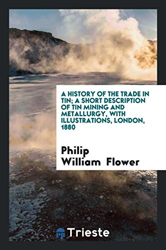 A History of the Trade in Tin;: Philip William Flower