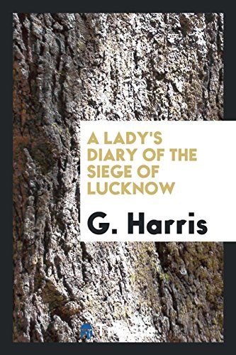 A Lady's Diary of the Siege of: G Harris
