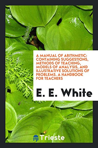 A Manual of Arithmetic: Containing Suggestions, Methods: E E White