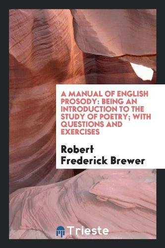 A Manual of English Prosody: Being an: Robert Frederick Brewer
