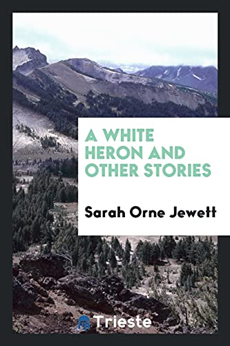 9780649070060: A White Heron and Other Stories