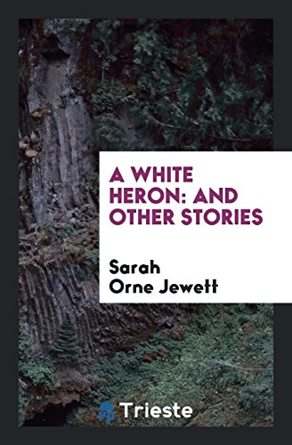9780649070077: A White Heron: And Other Stories