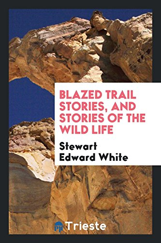 9780649075126: Blazed Trail Stories, and Stories of the Wild Life