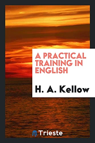 A Practical Training in English: H a Kellow