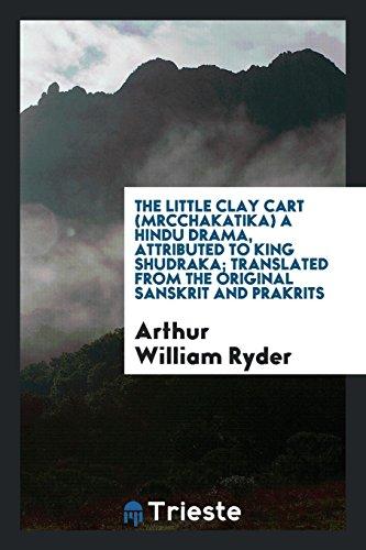 The Little Clay Cart (Mrcchakatika) a Hindu: Ryder, Arthur William