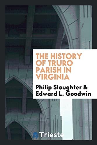 9780649084654: The History of Truro Parish in Virginia