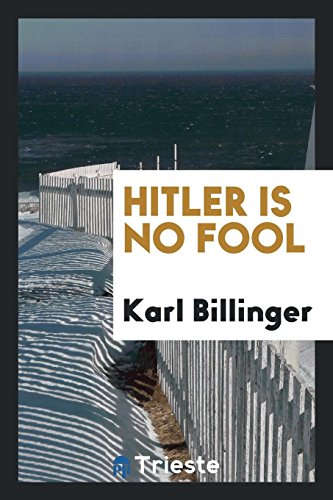 Hitler is no fool: Billinger, Karl