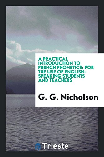 A practical introduction to French phonetics: Nicholson, G. G.