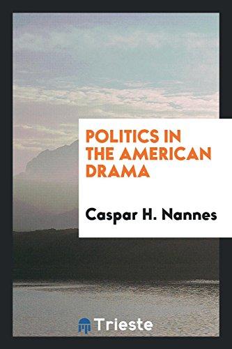 Politics in the American Drama: Nannes, Caspar H.
