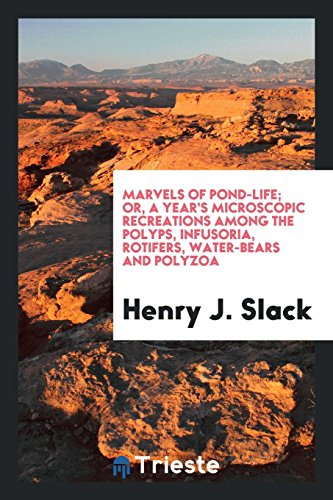 9780649091683: Marvels of Pond-Life; Or, a Year's Microscopic Recreations Among the Polyps, Infusoria, Rotifers, Water-Bears and Polyzoa