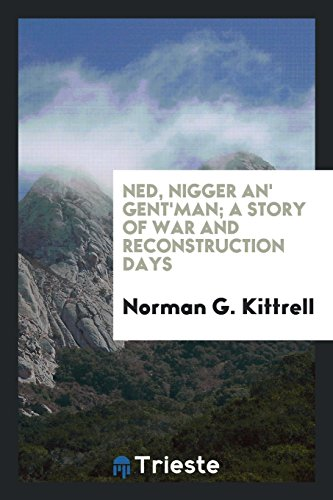 9780649094516: Ned, Nigger An' Gent'man; A Story of War and Reconstruction Days