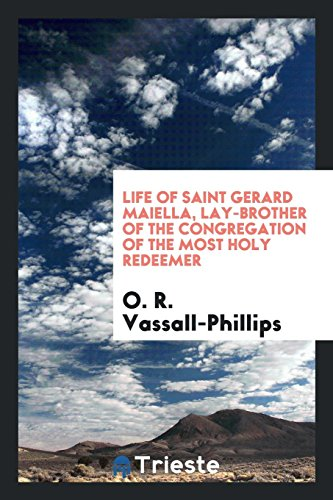 Life of Saint Gerard Maiella, lay-brother of the Congregation of the Most Holy Redeemer: O. R. ...