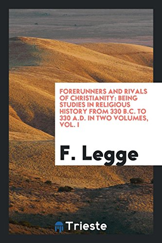 Forerunners and Rivals of Christianity: Being Studies: F Legge