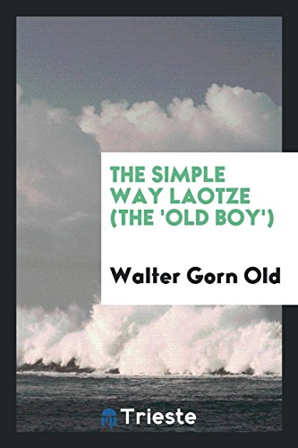 The simple way Laotze (The andapos;Old Boyandapos;): Old, Walter Gorn
