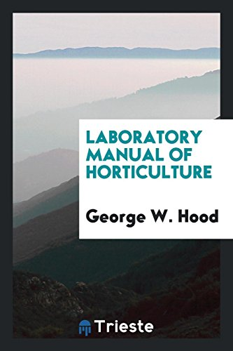 Laboratory manual of horticulture: Hood, George W.