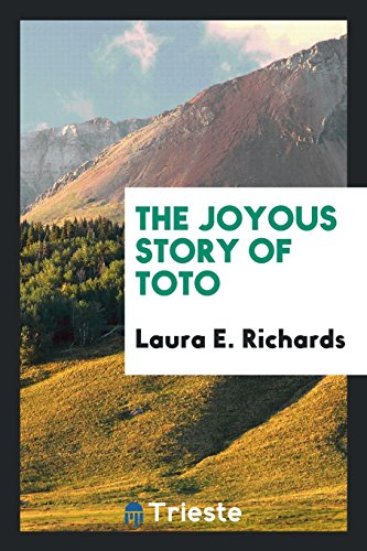 The joyous story of Toto: Richards, Laura E.