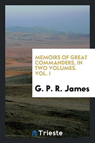 Memoirs of Great Commanders, in Two Volumes.: G P R