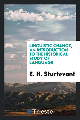 Linguistic Change, an Introduction to the Historical: Sturtevant, E H
