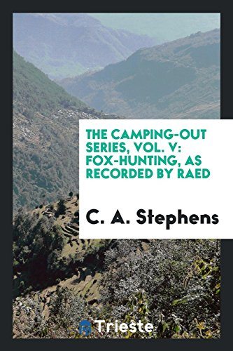 The Camping-Out Series, Vol. V: Fox-Hunting, as: Stephens, C a