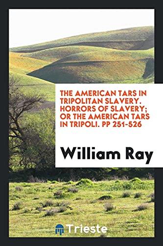 The American Tars in Tripolitan Slavery. Horrors: Ray, William