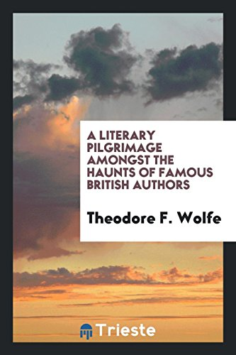 A literary pilgrimage amongst the haunts of: Wolfe, Theodore F.