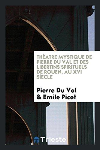 Théatre mystique de Pierre du Val et: Pierre Du Val;