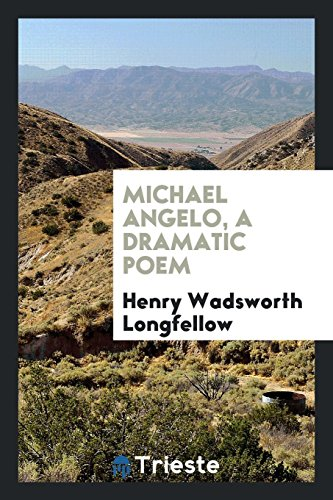 Michael Angelo, a Dramatic Poem (Paperback): Henry Wadsworth Longfellow