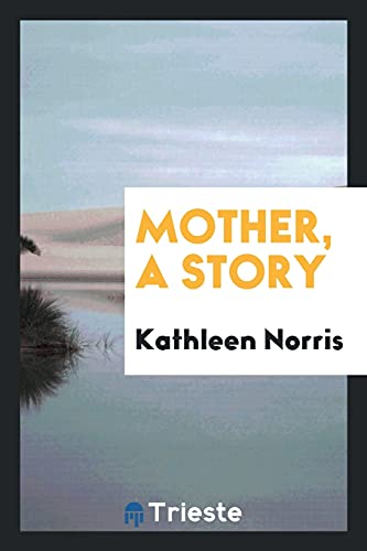 Mother, a story: Norris, Kathleen