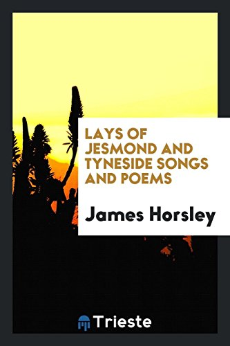 Lays of Jesmond and Tyneside Songs and: James Horsley