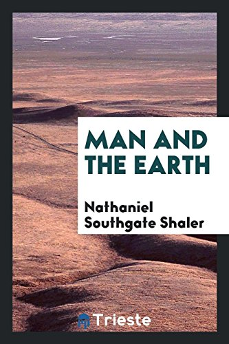 Man and the Earth: Shaler,Nathaniel Southgate