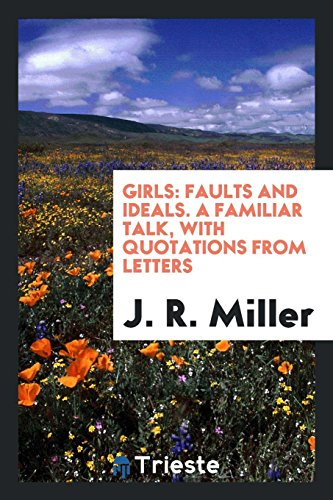 9780649168712: Girls: faults and ideals. A familiar talk, with quotations from letters