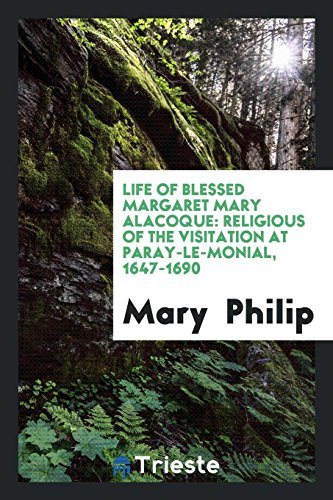 9780649179602: Life of Blessed Margaret Mary Alacoque: religious of the Visitation at Paray-le-Monial, 1647-1690