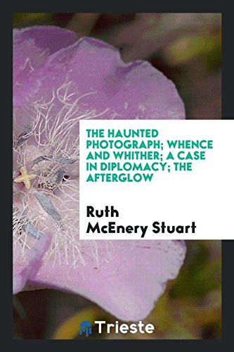 9780649184491: The haunted photograph; Whence and whither; A case in diplomacy; The afterglow