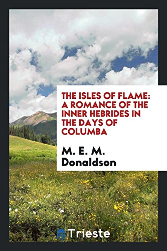 The Isles of Flame: A Romance of: M E M