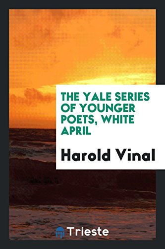 9780649195831: The Yale Series of Younger poets, White April