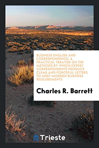 Business English and Correspondence; A Practical Treatise: Charles R Barrett