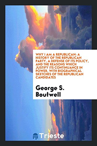 9780649210473: Why I am a Republican: a history of the Republican party, a defense of its policy, and the reasons which justify its continuance in power, with biographical sketches of the Republican candidates