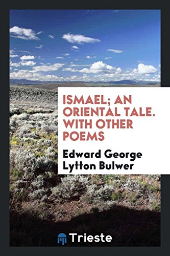 Ismael; An Oriental Tale. with Other Poems: Edward George Lytton