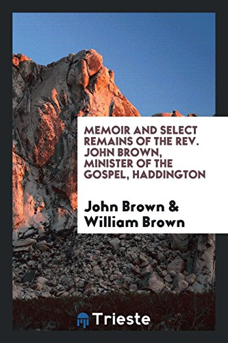 Memoir and Select Remains of the REV.: John Brown, Professor